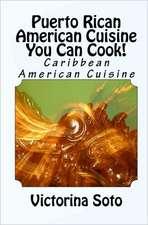 Puerto Rican American Cuisine You Can Cook!:  Caribbean American Cuisine