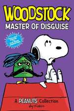 Woodstock: Master of Disguise  (PEANUTS AMP! Series Book 4): A Peanuts Collection