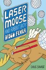Laser Moose and Rabbit Boy: Disco Fever (Laser Moose and Rabbit Boy series, Book