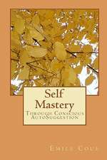 Self Mastery:  Through Conscious Autosuggestion