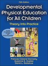 Development Physical Education for All Children-5th Edition with Web Resource:  Theory Into Practice