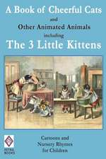 A Book of Cheerful Cats and Other Animated Animals Including the Three Little Kittens