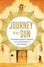 Journey to the Sun:  Junipero Serra's Dream and the Founding of California