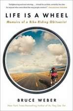Life Is a Wheel:  Memoirs of a Bike-Riding Obituarist