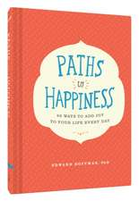 Paths to Happiness:  50 Ways to Add Joy to Your Life Every Day