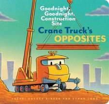 Crane Truck's Opposites: Goodnight, Goodnight, Construction Site (Educational Construction Truck Book for Preschoolers, Vehicle and Truck Theme