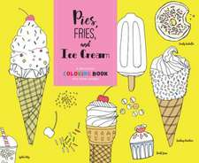 Pies, Fries, and Ice Cream: A Delicious Coloring Book for Food Lovers