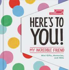 Here's to You! My Incredible Friend: Mini-Gifts, Memories, and Ious (Gifts for Friends, Friendship Book, Cute Pocket Journals)