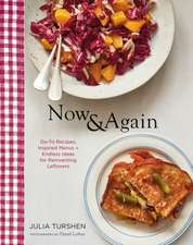 Now & Again: Go-To Recipes, Inspired Menus + Endless Ideas for Reinventing Leftovers (Meal Planning Cookbook, Easy Recipes Cookbook, Fun Recipe Cookbo