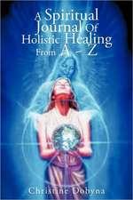 A Spiritual Journal of Holistic Healing from A Z