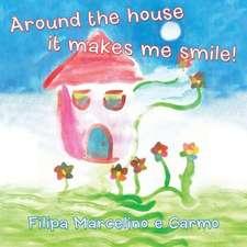 Around the House It Makes Me Smile!