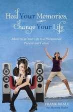 Heal Your Memories, Change Your Life