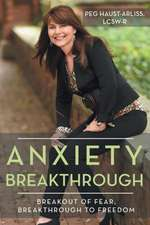 Anxiety Breakthrough:  Breakout of Fear, Breakthrough to Freedom