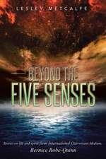 Beyond the Five Senses:  Stories on Life and Spirit from International Clairvoyant-Medium, Bernice Robe-Quinn