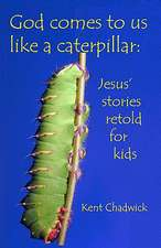 God Comes to Us Like a Caterpillar