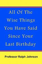 All of the Wise Things You Have Said Since Your Last Birthday