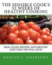 The Sensible Cook's 52 Weeks of Healthy Cooking
