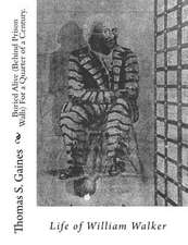 Buried Alive (Behind Prison Walls) for a Quarter of a Century. Life of William Walker