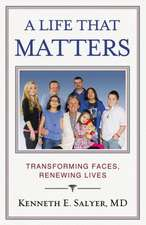 A Life That Matters: Transforming Faces, Renewing Lives