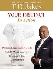 Your INSTINCT in Action: A Personal Application Guide to INSTINCT: The Power to Unleash Your Inborn Drive