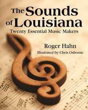 Sounds of Louisiana, The: Twenty Essential Music Makers