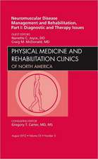 Neuromuscular Disease Management and Rehabilitation, Part I: Diagnostic and Therapy Issues, an Issue of Physical Medicine and Rehabilitation Clinics