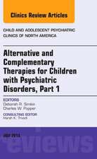 Alternative and Complementary Therapies for Children with Psychiatric Disorders, An Issue of Child and Adolescent Psychiatric Clinics of North America