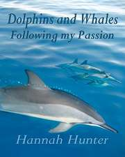 Dolphins and Whales Following My Passion