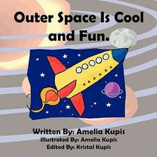 Outer Space Is Cool and Fun.