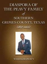 Diaspora of the Peavy Family of Southern Grimes County, Texas (1837-2012)