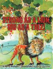 Strong as a Lion, Big as a Tree!