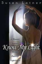 Know My Light: A Woman's Journey Through Past Life Experiences