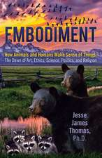Embodiment, How Animals and Humans Make Sense of Things