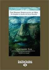 The Hidden Spirituality of Men: Ten Metaphors to Awaken the Sacred Masculine (Large Print 16pt)