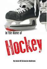 In the Name of Hockey - A Closer Look at Emotional Abuse in Boys' Hockey and Other Sports.:  A Narration of Events