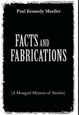 Facts and Fabrications (a Mongrel Mixture of Stories)