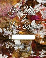 Give Voice to Your Spirit