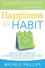 Happiness Is a Habit:  Simple Daily Rituals That Increase Energy, Improve Energy, Improve Well-Being, and Add Joy to Every Day