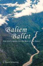 Baliem Ballet:  One Girl's Quest for the Rest of the Story