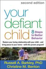 Your Defiant Child:  8 Steps to Better Behavior