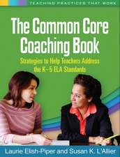 The Common Core Coaching Book:  Strategies to Help Teachers Address the K-5 ELA Standards