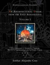 An Architectural Vision from the First Renaissance. Volume I. Includes Introduction and Chapters 1-6; Pages 1-190.