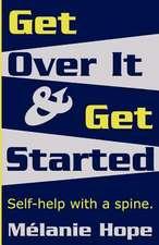 Get Over It & Get Started