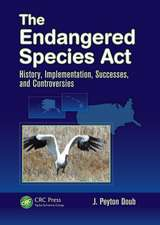 The Endangered Species ACT:  History, Implementation, Successes, and Controversies