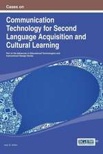 Cases on Communication Technology for Second Language Acquisition and Cultural Learning