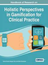 Handbook of Research on Holistic Perspectives in Gamification for Clinical Practice
