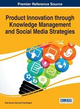 Product Innovation Through Knowledge Management and Social Media Strategies:  Concepts, Methodologies, Tools, and Applications, 4 Volume
