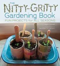 The Nitty-Gritty Gardening Book:  Fun Projects for All Seasons