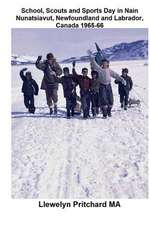 School, Scouts and Sports Day in Nain-Nunatsiavut, Newfoundland and Labrador, Canada 1965-66