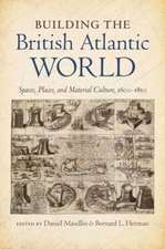 Building the British Atlantic World:  Spaces, Places, and Material Culture, 1600-1850